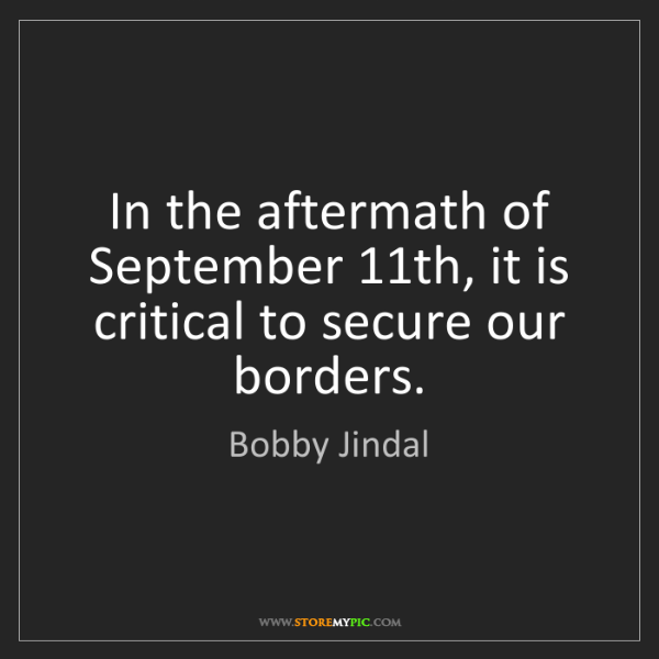 Bobby Jindal: In the aftermath of September 11th, it is critical to...