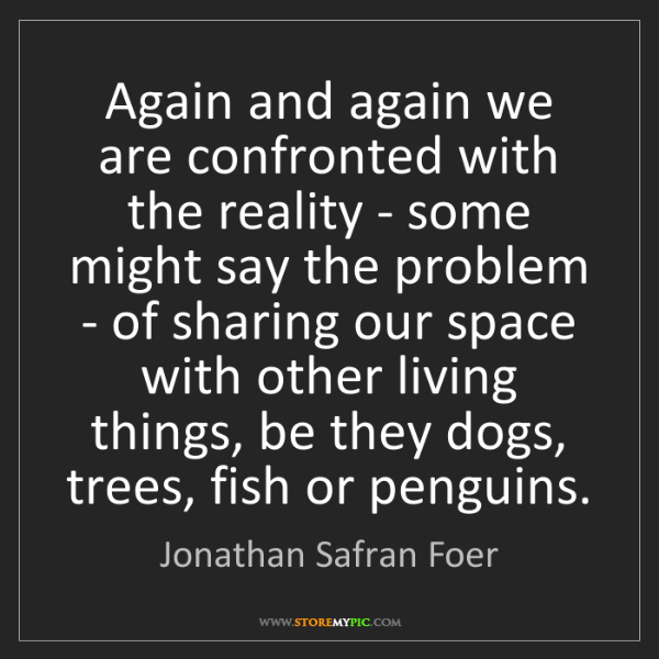Jonathan Safran Foer: Again and again we are confronted with the reality -...