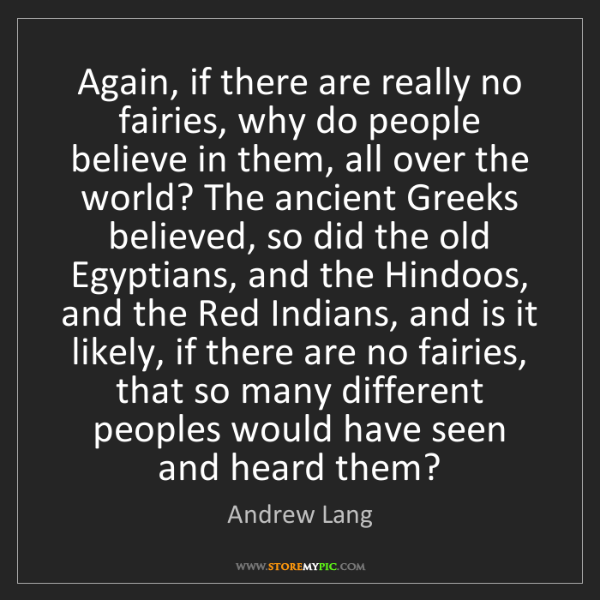 Andrew Lang: Again, if there are really no fairies, why do people...