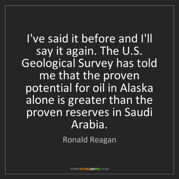 Ronald Reagan: I've said it before and I'll say it again. The U.S. Geological...