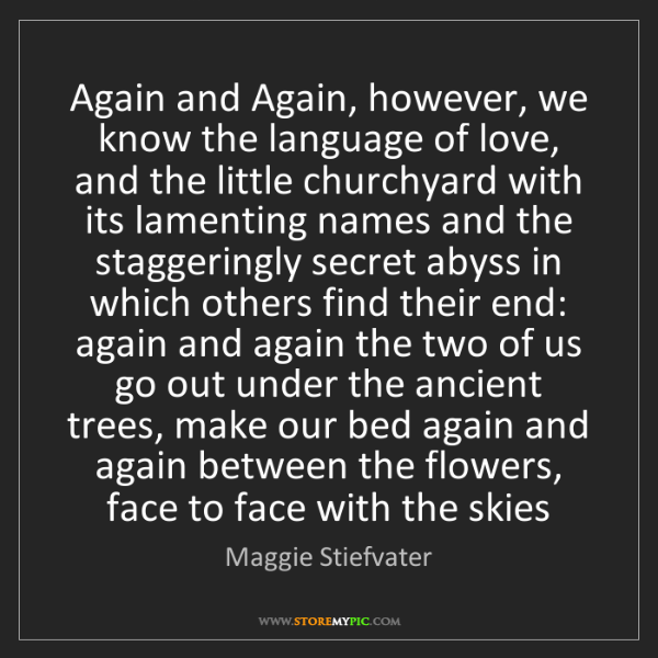 Maggie Stiefvater: Again and Again, however, we know the language of love,...