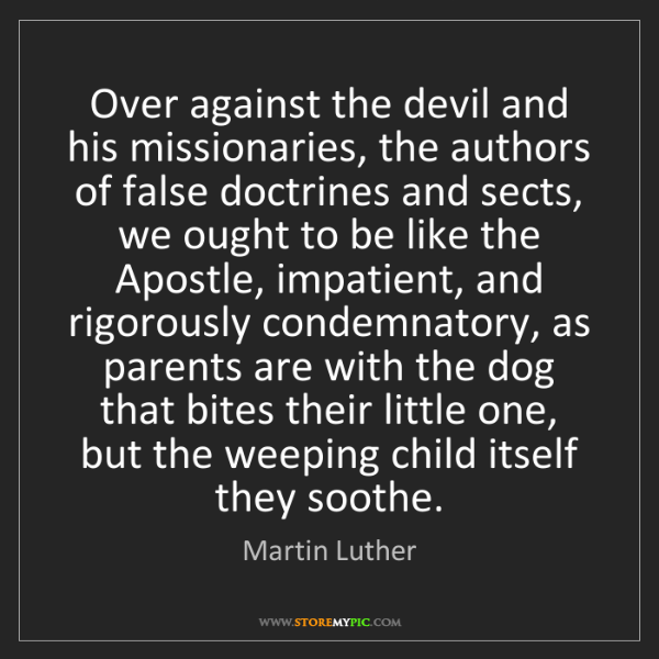Martin Luther: Over against the devil and his missionaries, the authors...