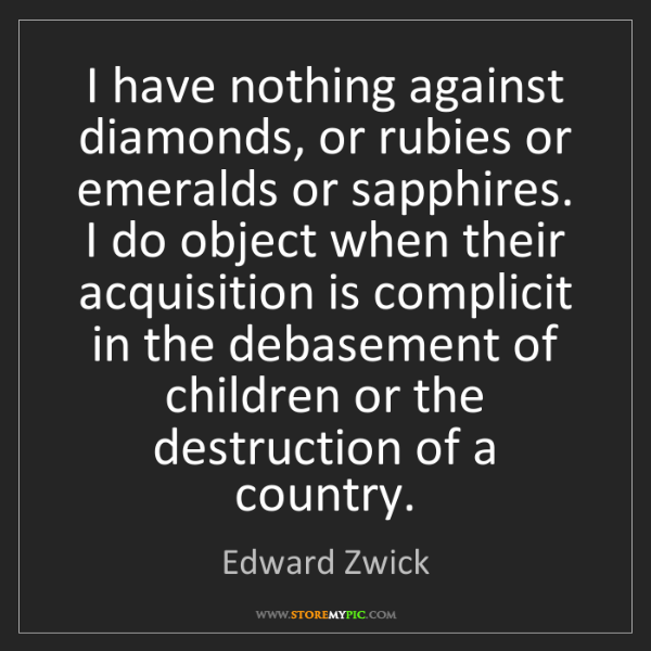 Edward Zwick: I have nothing against diamonds, or rubies or emeralds...