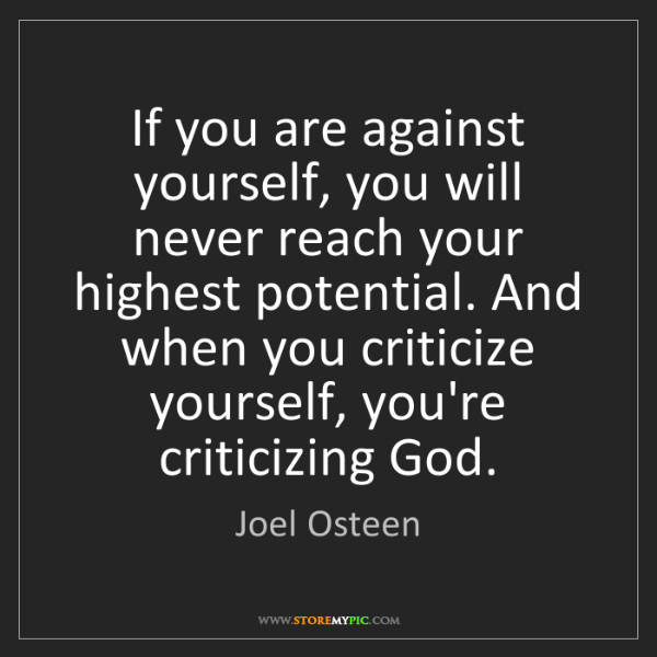 Joel Osteen: If you are against yourself, you will never reach your...