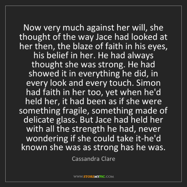 Cassandra Clare: Now very much against her will, she thought of the way...