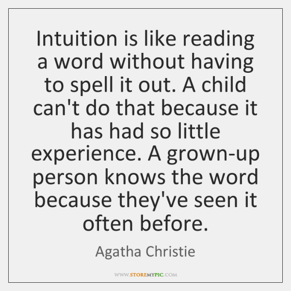 Intuition is like reading a word without having to spell it out. ...