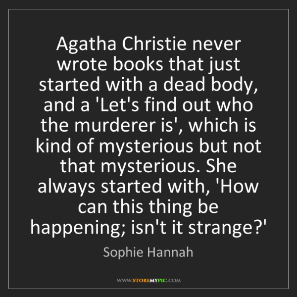 Sophie Hannah: Agatha Christie never wrote books that just started with...