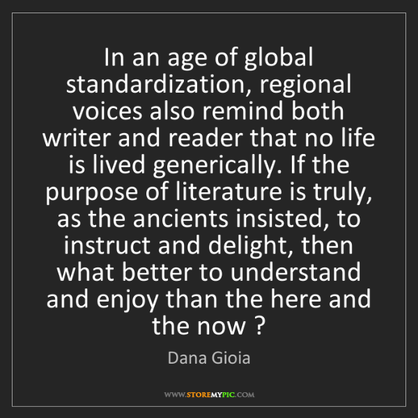 Dana Gioia: In an age of global standardization, regional voices...
