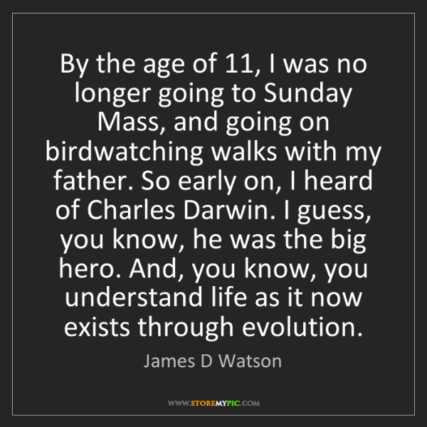 James D Watson: By the age of 11, I was no longer going to Sunday Mass,...