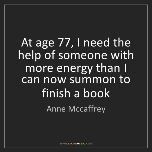 Anne Mccaffrey: At age 77, I need the help of someone with more energy...