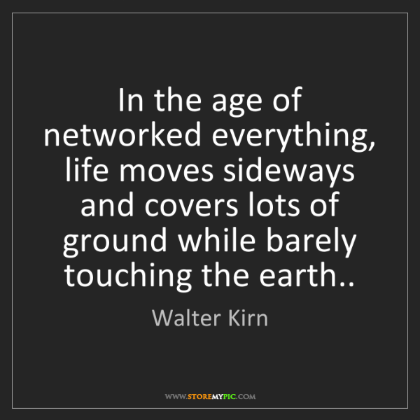 Walter Kirn: In the age of networked everything, life moves sideways...