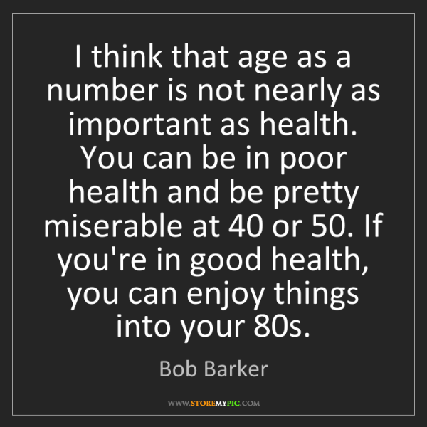 Bob Barker: I think that age as a number is not nearly as important...