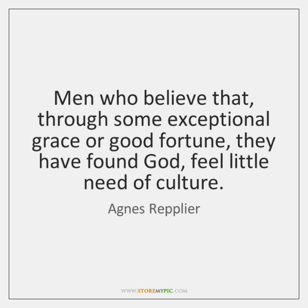 Men who believe that, through some exceptional grace or good fortune, they ...