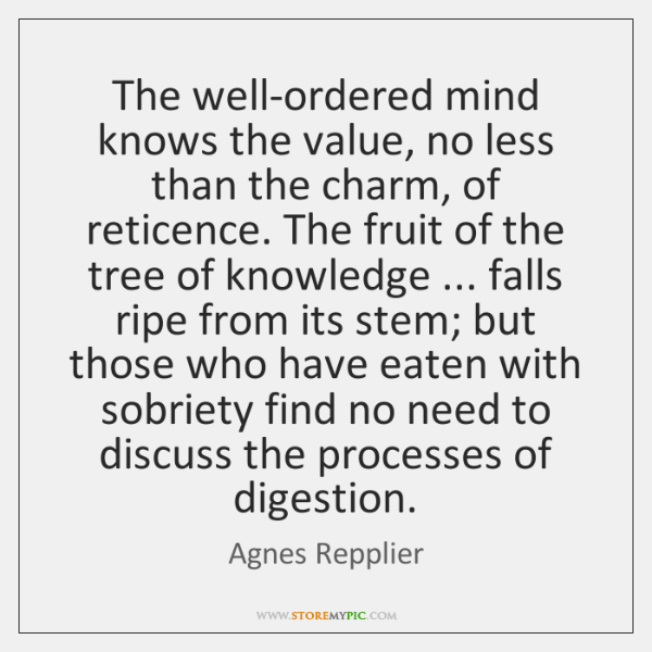 The well-ordered mind knows the value, no less than the charm, of ...