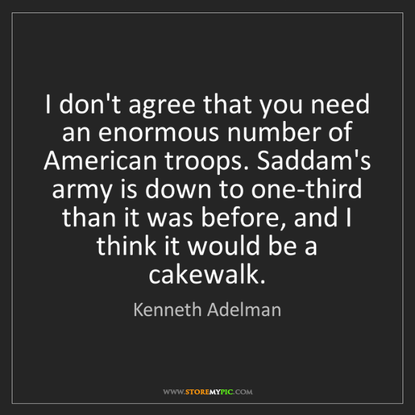 Kenneth Adelman: I don't agree that you need an enormous number of American...