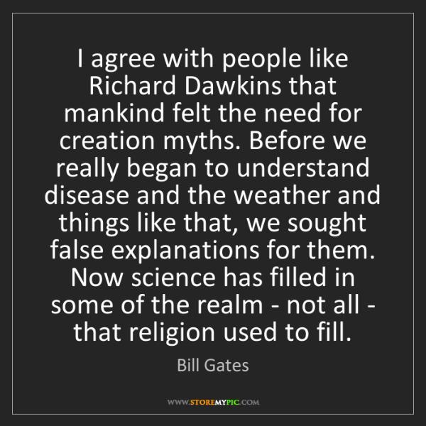Bill Gates: I agree with people like Richard Dawkins that mankind...