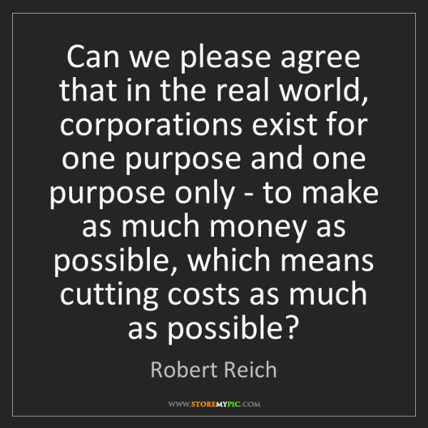 Robert Reich: Can we please agree that in the real world, corporations...