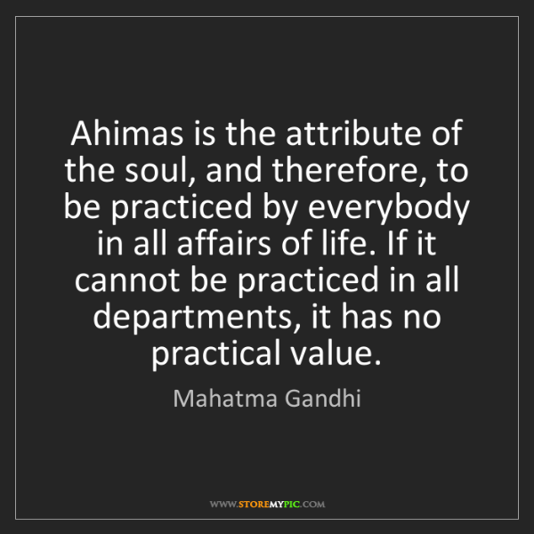 Mahatma Gandhi: Ahimas is the attribute of the soul, and therefore, to...