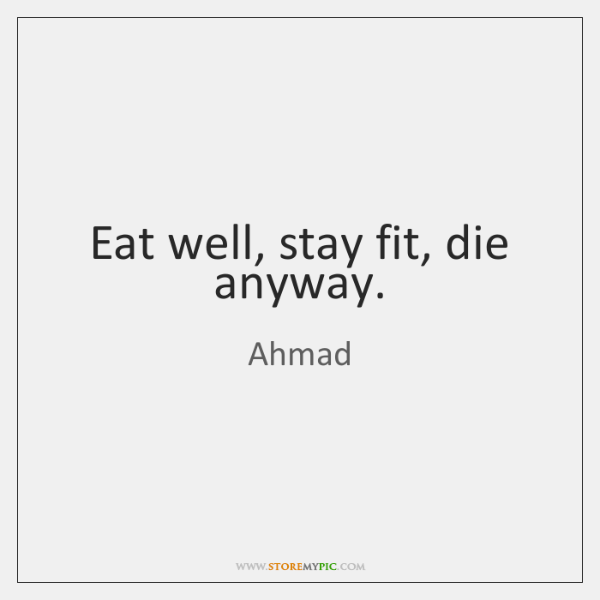 Eat well, stay fit, die anyway.