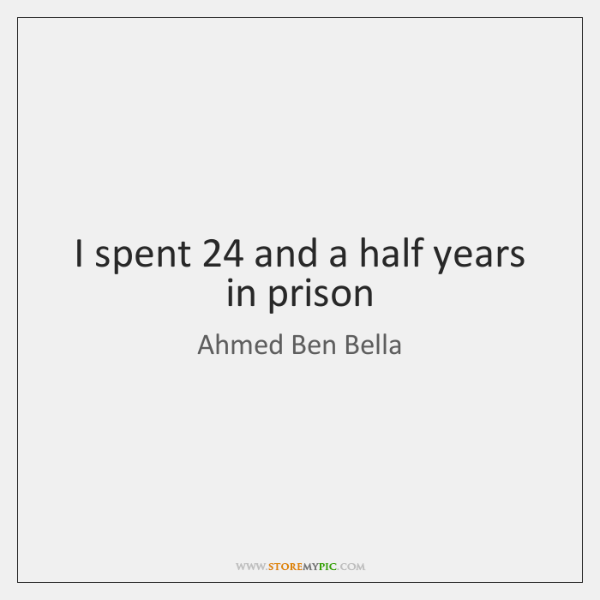 I spent 24 and a half years in prison