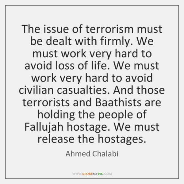 The issue of terrorism must be dealt with firmly. We must work ...