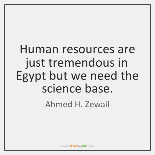 Human resources are just tremendous in Egypt but we need the science ...