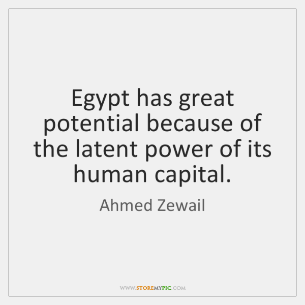 Egypt has great potential because of the latent power of its human ...