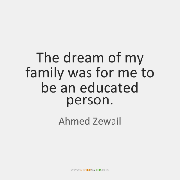 The dream of my family was for me to be an educated ...