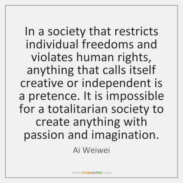 In a society that restricts individual freedoms and violates human rights, anything ...