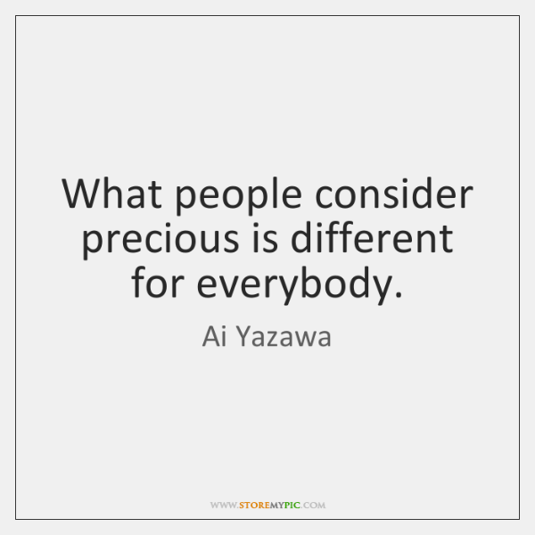 What people consider precious is different for everybody.