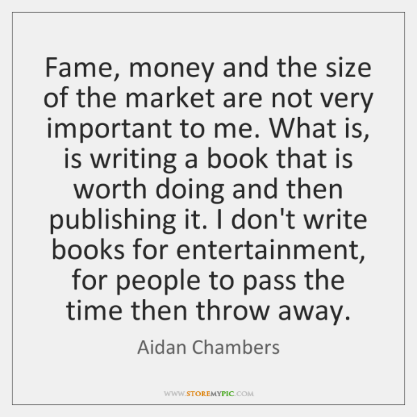 Fame, money and the size of the market are not very important ...