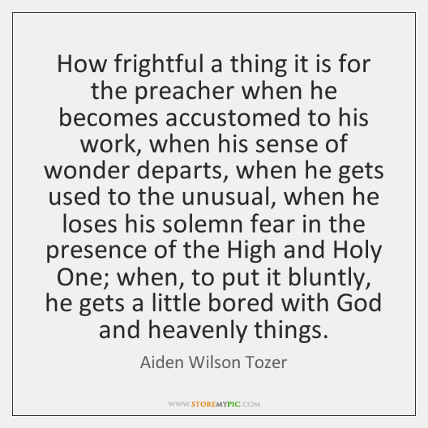 How frightful a thing it is for the preacher when he becomes ...