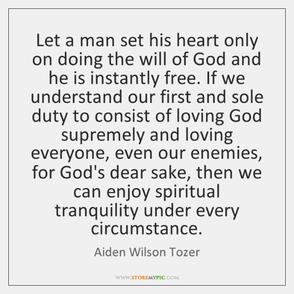 Let a man set his heart only on doing the will of ...