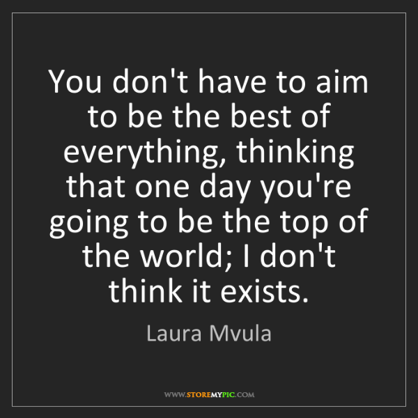 Laura Mvula: You don't have to aim to be the best of everything, thinking...