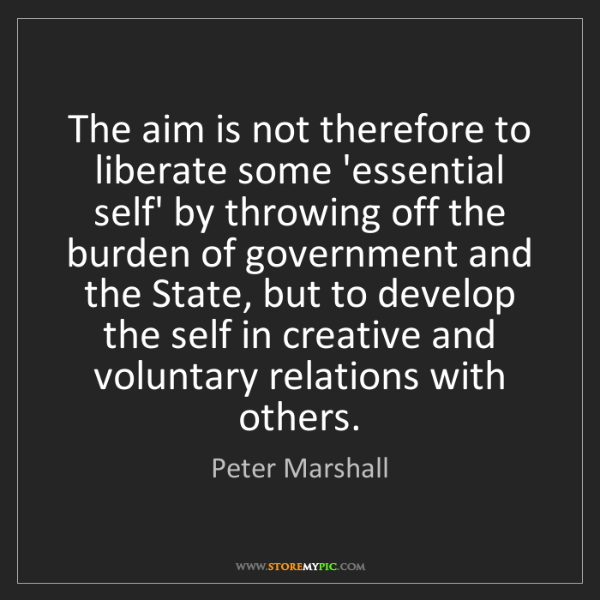 Peter Marshall: The aim is not therefore to liberate some 'essential...