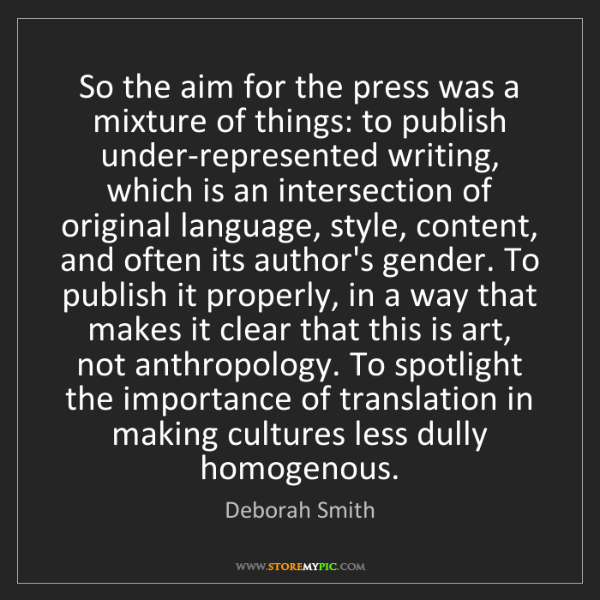 Deborah Smith: So the aim for the press was a mixture of things: to...