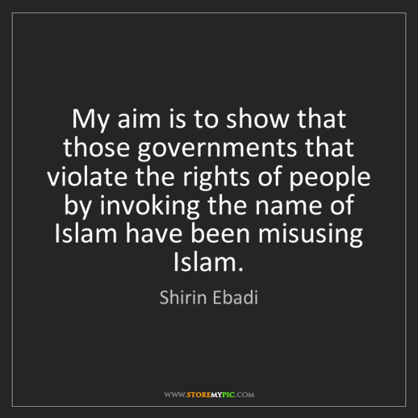 Shirin Ebadi: My aim is to show that those governments that violate...