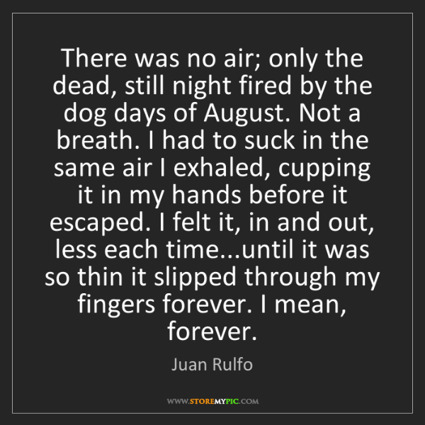 Juan Rulfo: There was no air; only the dead, still night fired by...