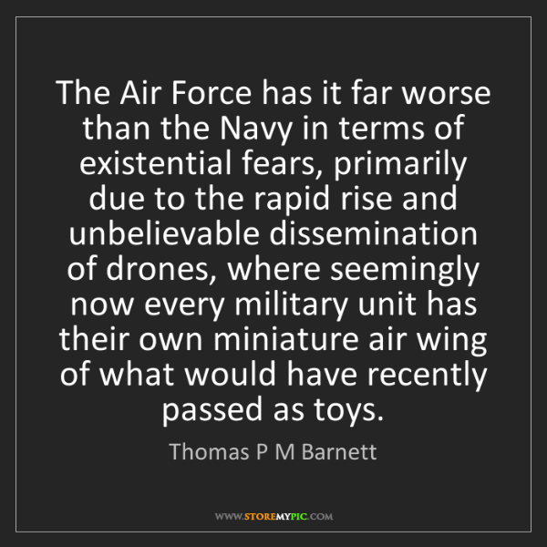 Thomas P M Barnett: The Air Force has it far worse than the Navy in terms...