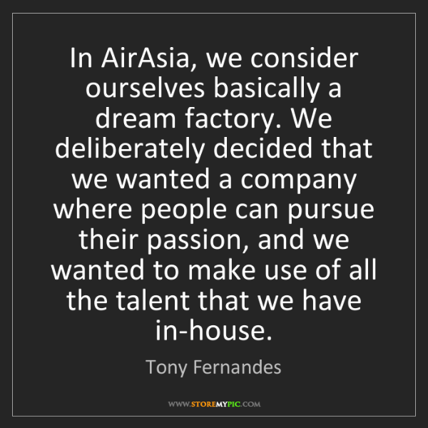Tony Fernandes: In AirAsia, we consider ourselves basically a dream factory....