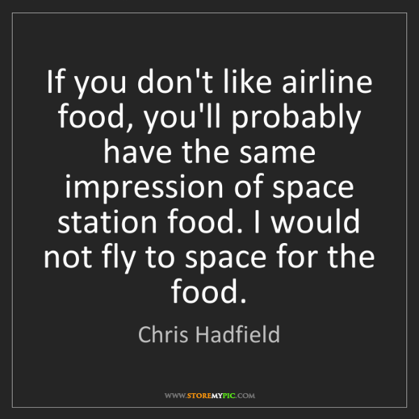 Chris Hadfield: If you don't like airline food, you'll probably have...