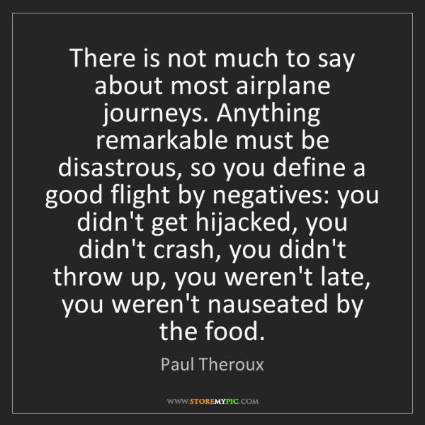 Paul Theroux: There is not much to say about most airplane journeys....