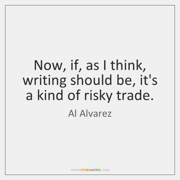 Now, if, as I think, writing should be, it's a kind of ...