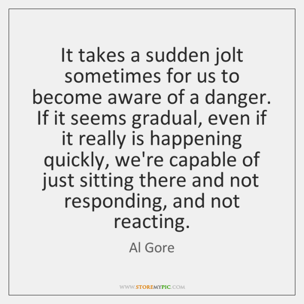 It takes a sudden jolt sometimes for us to become aware of ...