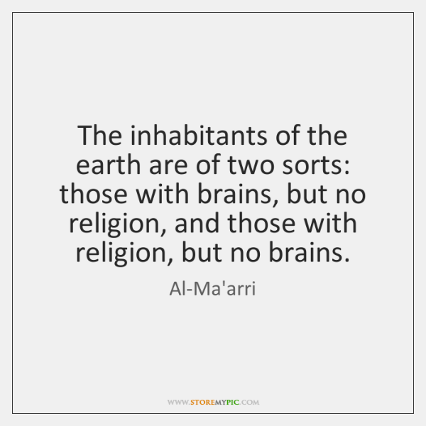 The inhabitants of the earth are of two sorts: those with brains, ...
