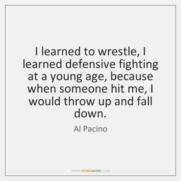 I learned to wrestle, I learned defensive fighting at a young age, ...