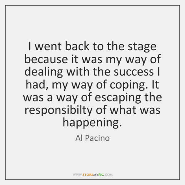 I went back to the stage because it was my way of ...