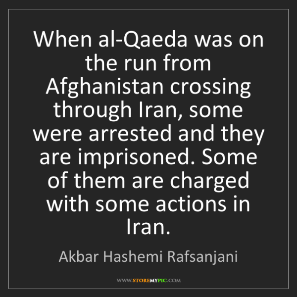 Akbar Hashemi Rafsanjani: When al-Qaeda was on the run from Afghanistan crossing...
