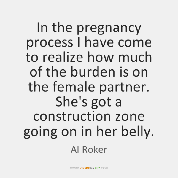 In the pregnancy process I have come to realize how much of ...