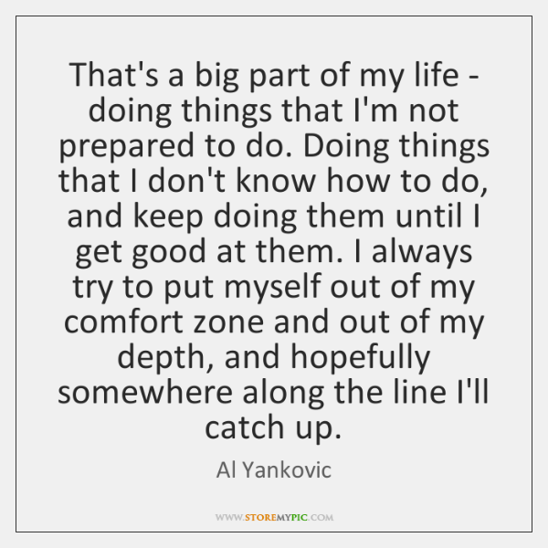 That's a big part of my life - doing things that I'm ...